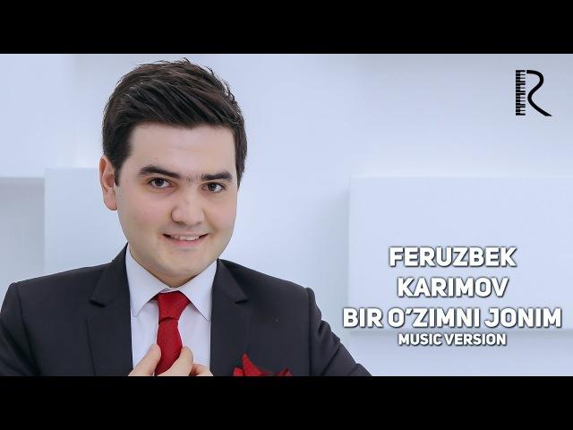 Feruzbek Karimov - Bir o'zimni jonim | Ферузбек Каримов - Бир узимни жоним (music version)