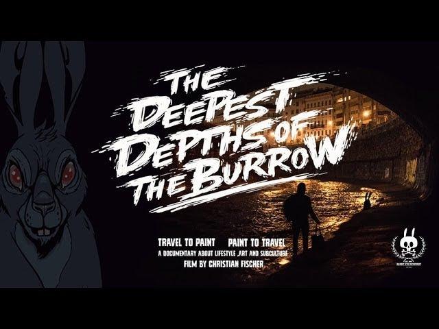 The Deepest Depths of the Burrow - Street Art Graffiti Documentary