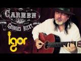 Habanera (Carmen) - Georges Bizet - Igor Presnyakov - guitar cover