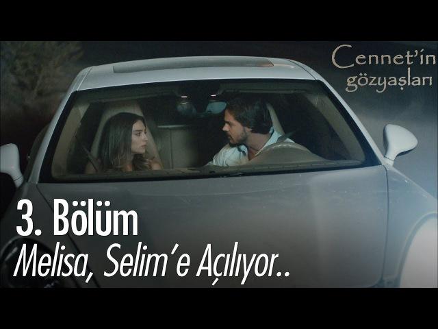 Melisa, Selim'e açılıyor.. - Cennet'in Gözyaşları 3. Bölüm