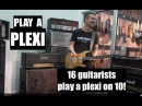 PLAY A PLEXI 16 guitarists play a Marshall ON 10! GuitCon 2017