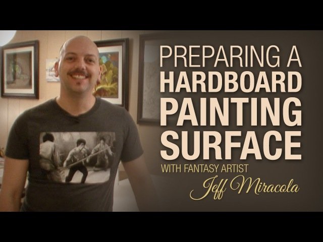 Preparing a hardboard painting surface with Fantasy Artist Jeff Miracola