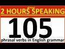 105 Phrasal verbs in English grammar Lessons for intermediate upper intermediate advanced Leve