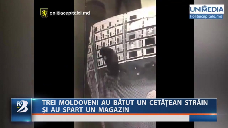 TREI MOLDOVENI AU BĂTUT UN CETĂȚEAN STRĂIN ȘI AU SPART UN MAGAZIN