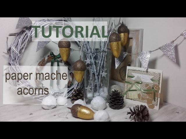 TUTORIAL: Paper mache acorns(Christmas tree toys)    Жёлуди из папье-маше(ёлочные игрушки)