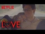 LOVE - Season 3 | Official Trailer [HD] | Netflix/Трейлер третьего сезона сериала Любовь