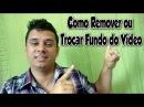 Ronaldo Costa - Como remover ou trocar fundo do vídeo