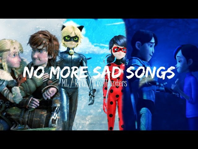 No More Sad Songs♥ Miraculous LadybugHTTYD TrollHunters ♥ AMV