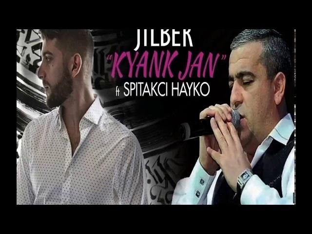Dj Jilber ft. Spitakci Hayko ft. Dj Arsen - Kyanq Jan (Official REMIX) EXCLUSIVE PREMIERE 2018