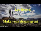 #Make your dream great - #Les Brown
