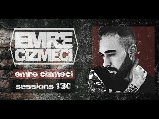 Emre Cizmeci Sessions 130