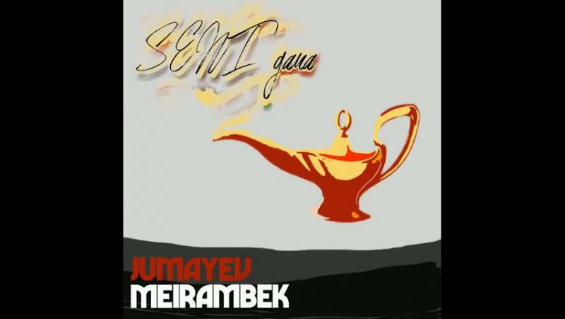 Jumaev Meirambek- Seni Gana