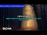 Ishome - Best ElectronicaDowntempo Mix (2017 October)