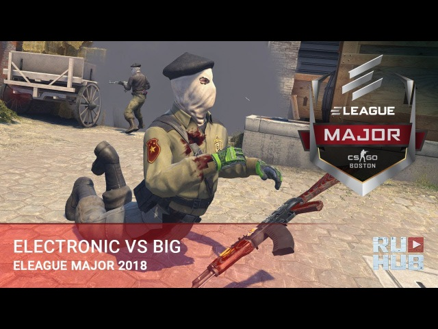 Electronic vs BIG @ ELEAGUE Major Boston 2018