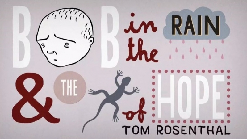 Tom Rosenthal - Bob in the Rain and The Lizard of Hope (2016)