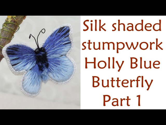 Hand Embroidery - Silk shaded stumpwork 'Holly Blue' butterfly part 1