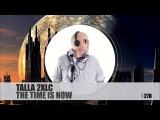 Talla 2XLC - The Time Is Now