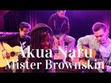 Akua Naru - Mister Brownskin