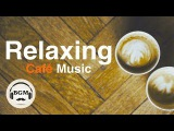 Relaxing Cafe Music - Jazz &amp Bossa Nova Music - Chill Out Music For Work, Study Background Music