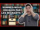 SOMMES-NOUS ENVAHIS PAR LES MIGRANTS ? - feat Les Chroniques Historiques