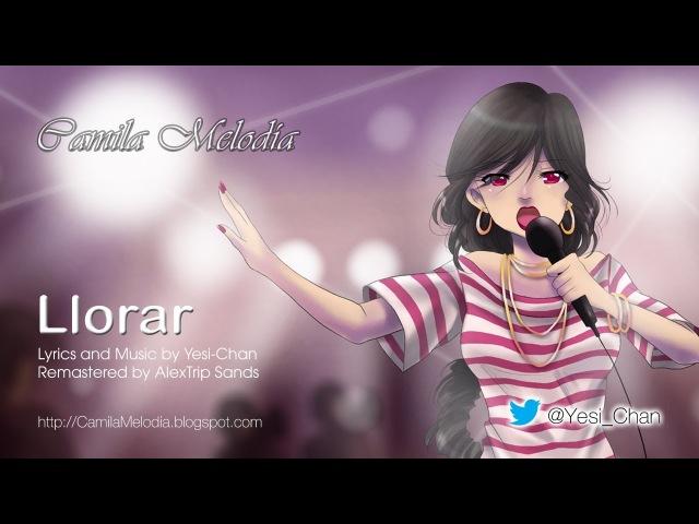 [UTAU Original] Llorar - Remastered [Camila Melodía]