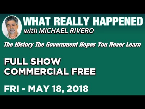 What Really Happened: Mike Rivero Friday 5/18/18: Today's News Talk Show