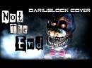 WeirdStone - Not The End (song cover by DariusLock) [Five Nights At Freddy`s]