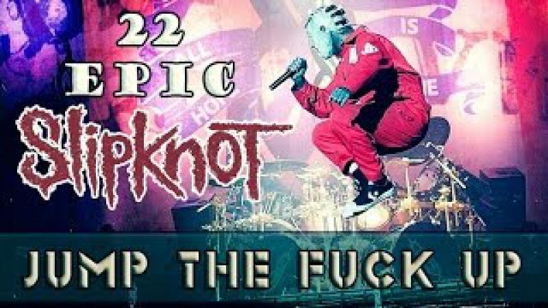 22 EPIC SLIPKNOT - Jump The Fuck Up