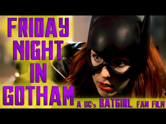 BATGIRL - Friday Night in Gotham - A DC Fan Webseries