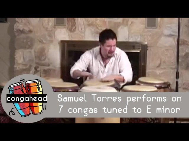 Samuel Torres performs on 7 congas tuned to E minor