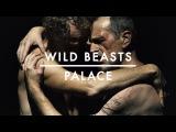 Wild Beasts - Palace