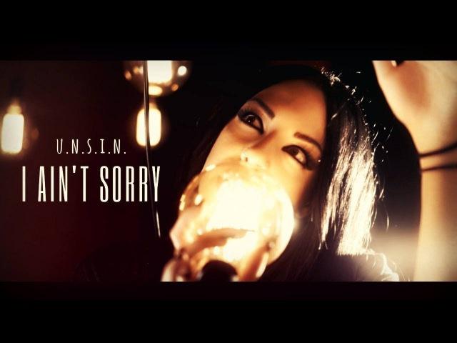 U.N.S.I.N. - I Ain't Sorry