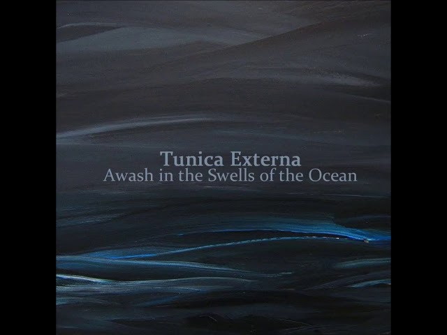 Tunica Externa - Awash In The Swells Of The Ocean (Full Album)