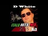 D White Italo Hits Mix 2015