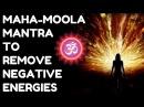 MAHA-MOOLA MANTRA TO REMOVE NEGATIVE ENERGIES VERY POWERFUL !