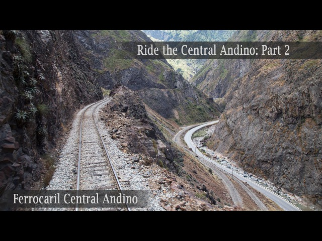 Ride the Ferrocarril Central Andino! Part 2 14 tunnels in 20 KM!