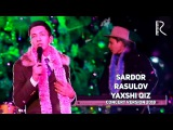 Sardor Rasulov - Yaxshi qiz   Сардор Расулов - Яхши киз (concert version 2018)