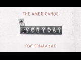 The Americanos - Everyday ft. DRAM &amp Kyle Official Audio