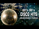 Best Disco Hits Of 80s and 90s - Golden Dance Playlist - Best Dance Music