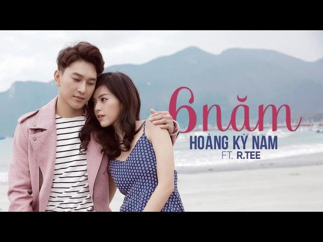 6 Năm - Hoàng Kỳ Nam - Ft. R.Tee | Official MV