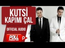 Kutsi - Kapımı Çal - Official Audio