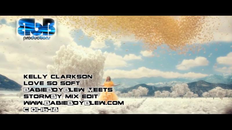 Kelly Clarkson - Love So Soft (BabieBoyBlew Meets Stormby Mix Edit)