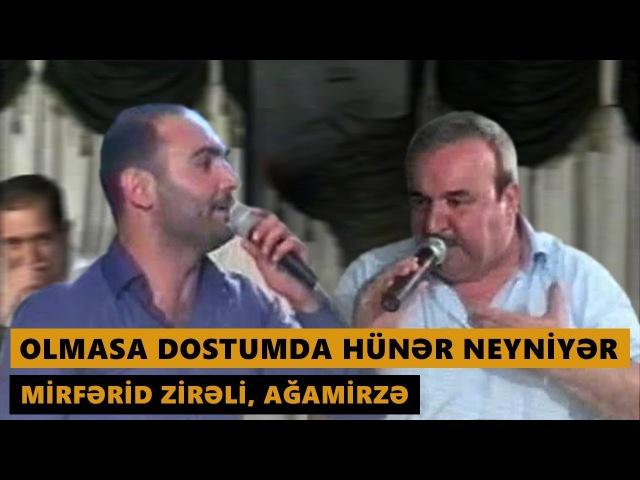 OLMASA DOSTUMDA HÜNƏR NEYNİYƏR Mirferid Zireli Agamirze Meyxana 2016