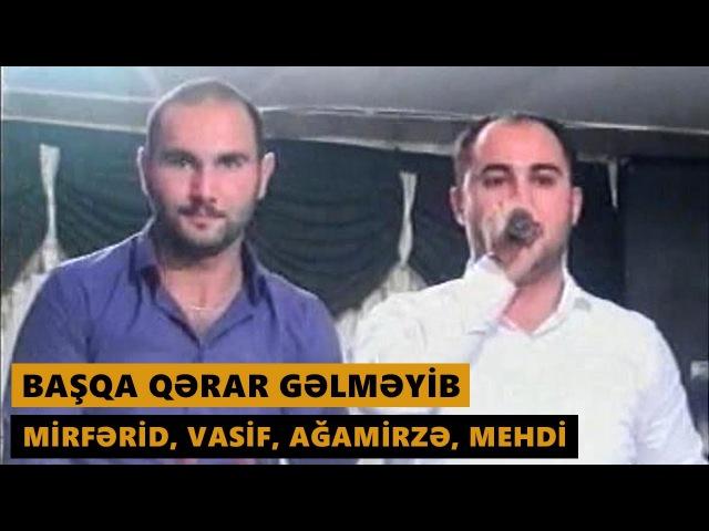 BAŞQA QƏRAR GƏLMƏYİB Mirferid Zireli Vasif Azimov Mehdi Masalli Agamirze Meyxana 2016