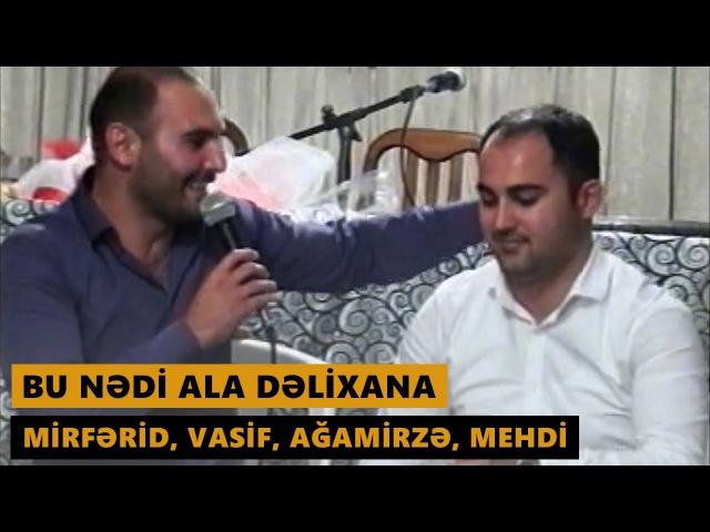BU NƏDİ ALA DƏLİXANA (Mirferid Zireli, Vasif Azimov, Mehdi Masalli, Agamirze) Meyxana 2016