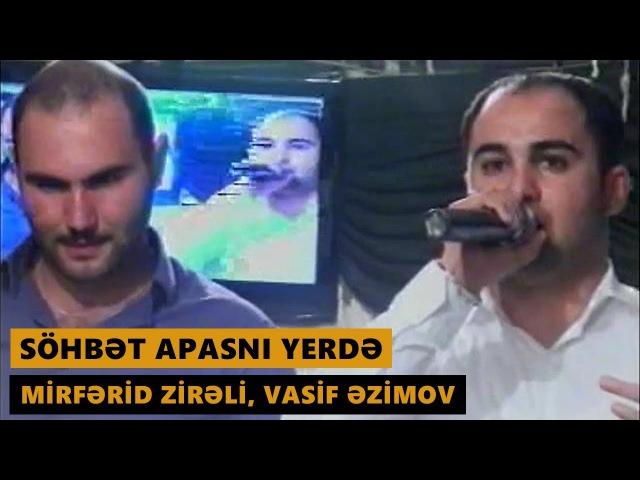 SÖHBƏT APASNI YERDƏ Mirferid Zireli Vasif Azimov Meyxana 2017