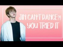 YOU TRIED IT JIN BTS CAN'T DANCE WORST DANCER