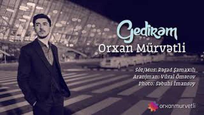 Orxan Murvetli - Gedirem   YENİ 2018