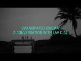 Emancipated Cinema A Conversation with Lav Diaz