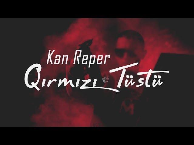 Kan Reper - Qirmizi Tustu 2018